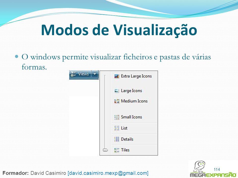 Modos de Visualização O windows permite visualizar ficheiros e pastas de várias formas. 114.