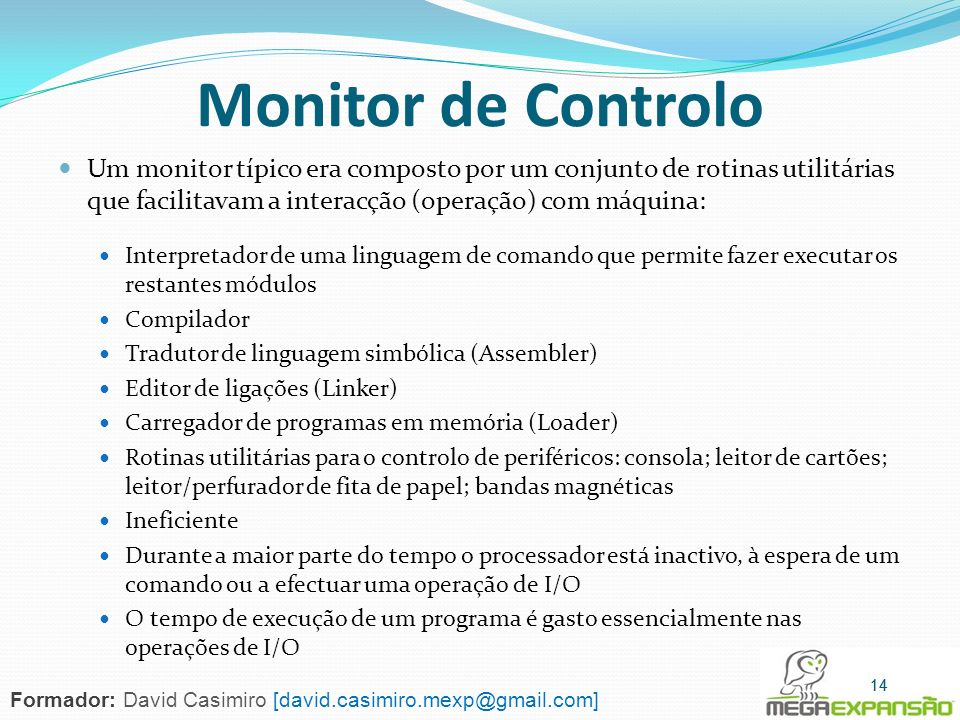 Monitor de ControloUm monitor típico era composto por um conjunto de rotinas utilitárias que facilitavam a interacção (operação) com máquina: