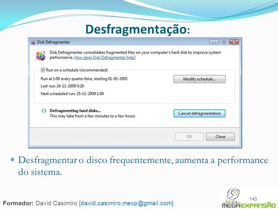 Desfragmentação:Desfragmentar o disco frequentemente, aumenta a performance do sistema. 145.