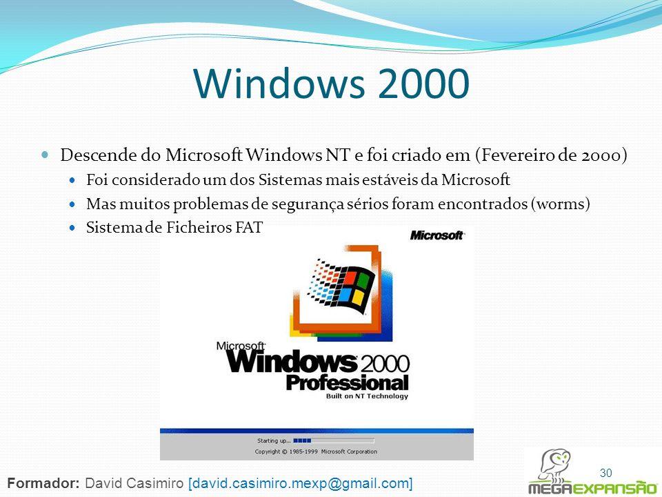 Windows 2000 Descende do Microsoft Windows NT e foi criado em (Fevereiro de 2000) Foi considerado um dos Sistemas mais estáveis da Microsoft.