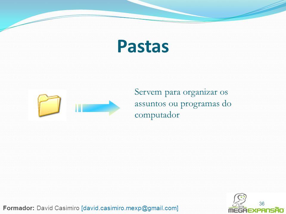 Pastas Servem para organizar os assuntos ou programas do computador