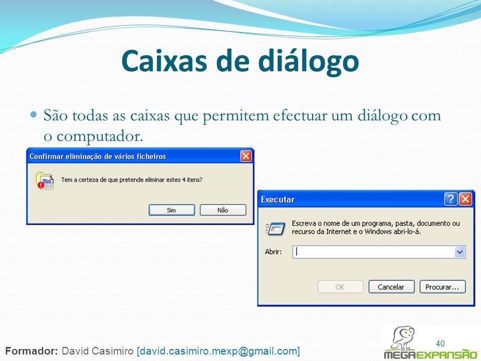 Caixas de diálogo São todas as caixas que permitem efectuar um diálogo com o computador. 40.