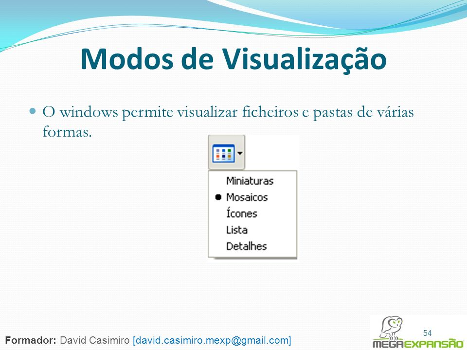 Modos de Visualização O windows permite visualizar ficheiros e pastas de várias formas. 54.