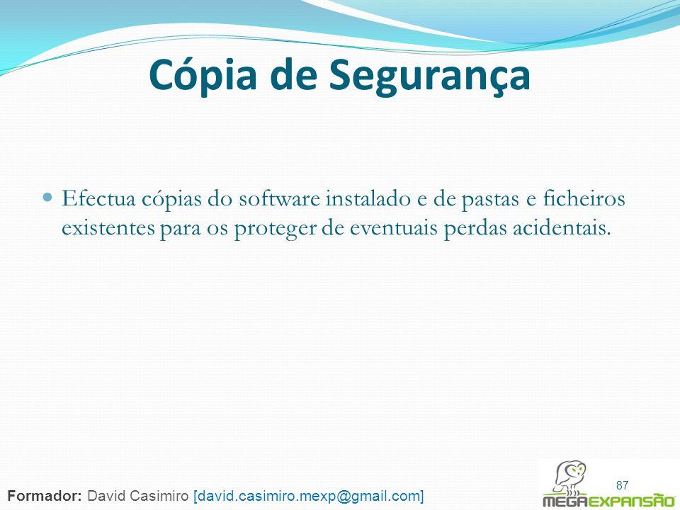 Cópia de Segurança Efectua cópias do software instalado e de pastas e ficheiros existentes para os proteger de eventuais perdas acidentais.