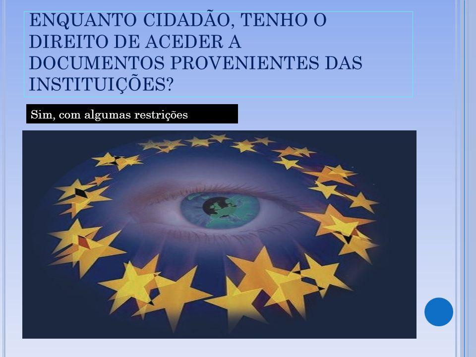 ENQUANTO CIDADÃO, TENHO O DIREITO DE ACEDER A DOCUMENTOS PROVENIENTES DAS INSTITUIÇÕES