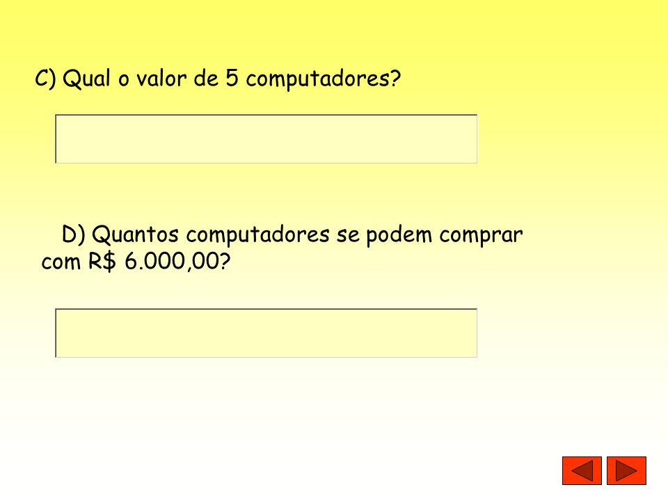 C) Qual o valor de 5 computadores