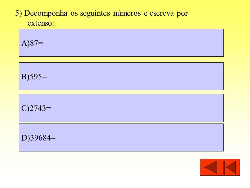5) Decomponha os seguintes números e escreva por extenso: