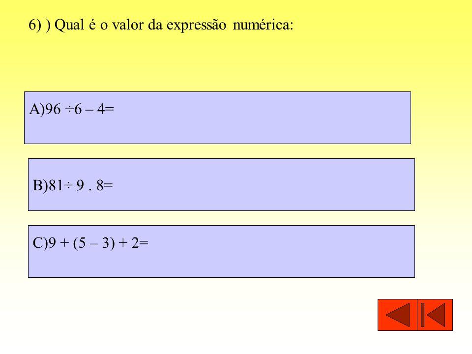6) ) Qual é o valor da expressão numérica: