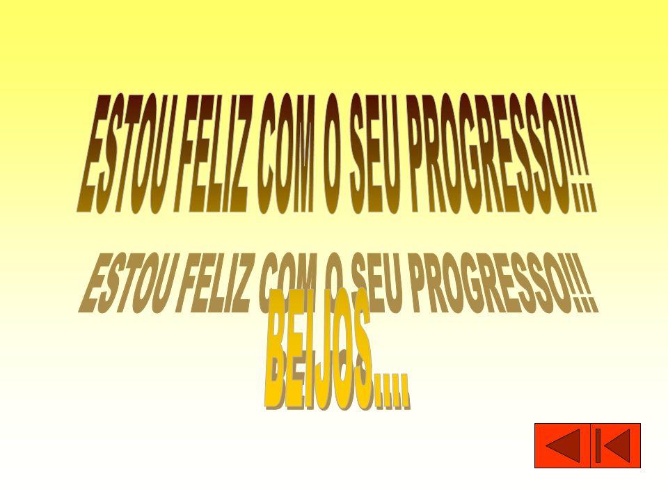 ESTOU FELIZ COM O SEU PROGRESSO!!!