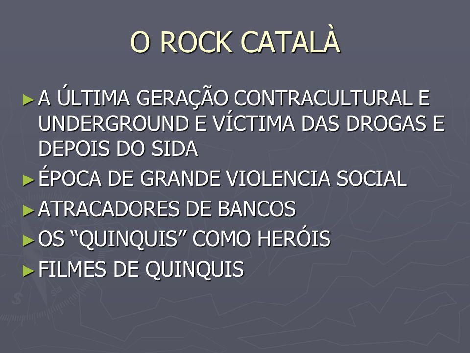 O ROCK CATALÀA ÚLTIMA GERAÇÃO CONTRACULTURAL E UNDERGROUND E VÍCTIMA DAS DROGAS E DEPOIS DO SIDA. ÉPOCA DE GRANDE VIOLENCIA SOCIAL.