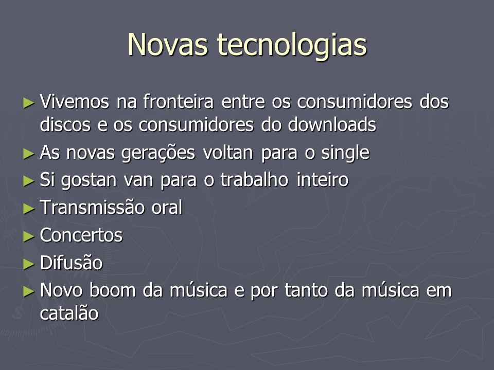 Novas tecnologiasVivemos na fronteira entre os consumidores dos discos e os consumidores do downloads.