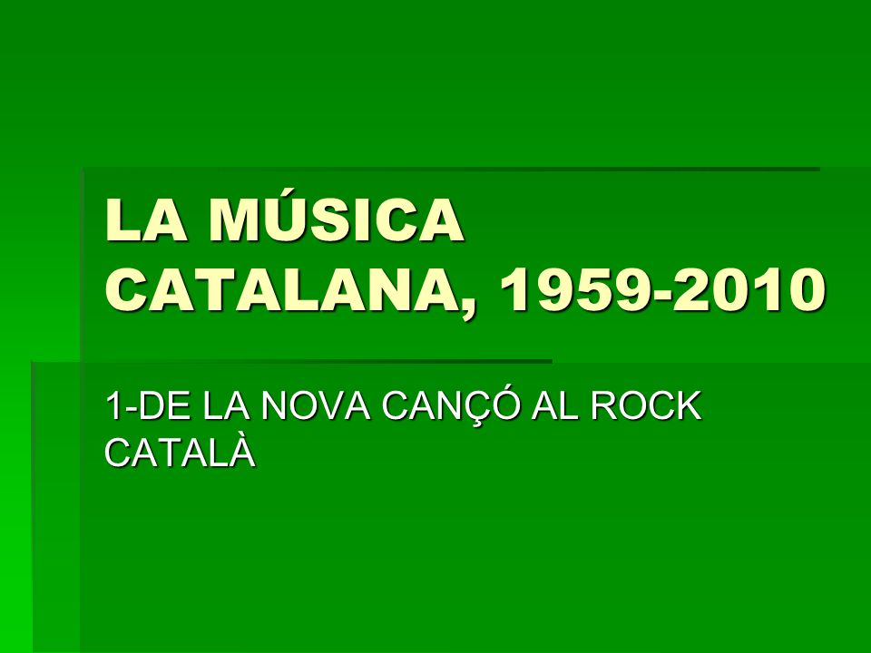 1-DE LA NOVA CANÇÓ AL ROCK CATALÀ