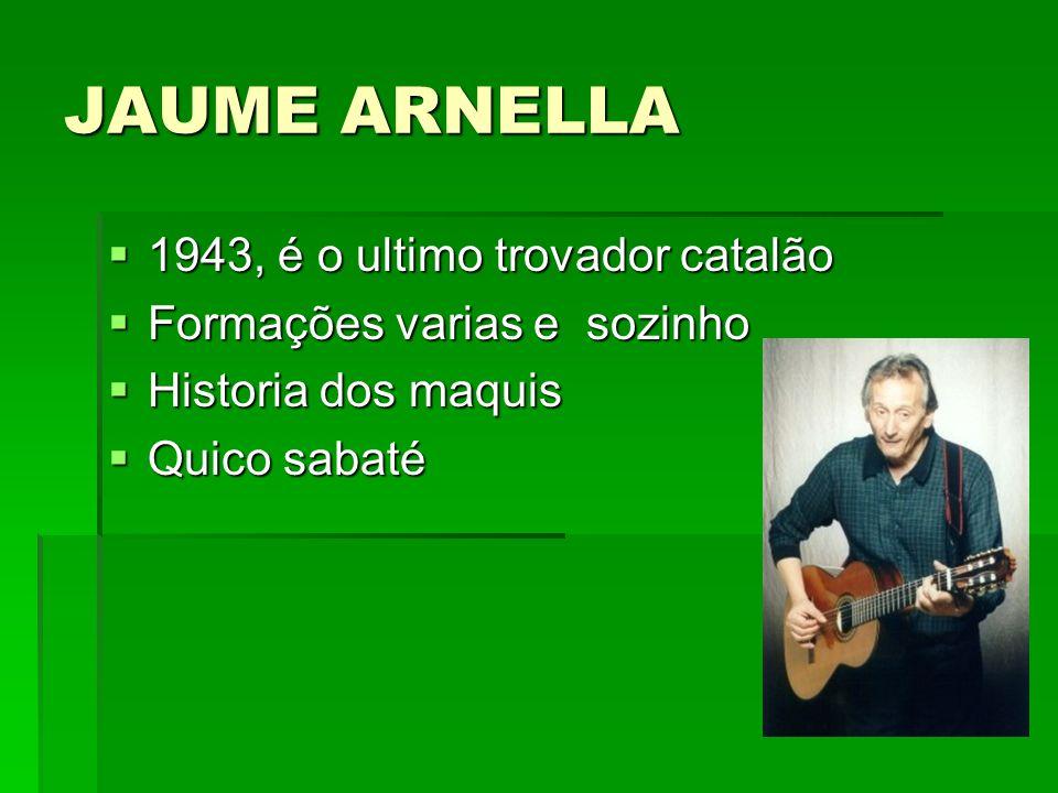 JAUME ARNELLA 1943, é o ultimo trovador catalão