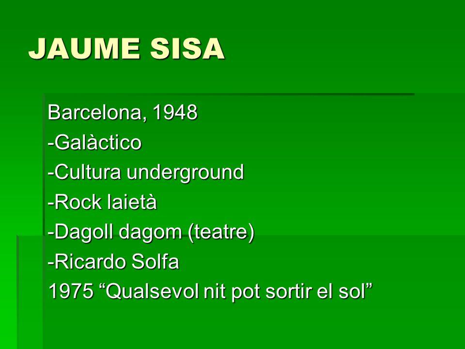 JAUME SISA Barcelona, 1948 -Galàctico -Cultura underground