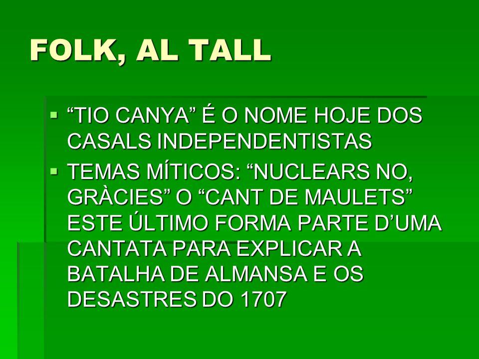 FOLK, AL TALL TIO CANYA É O NOME HOJE DOS CASALS INDEPENDENTISTAS