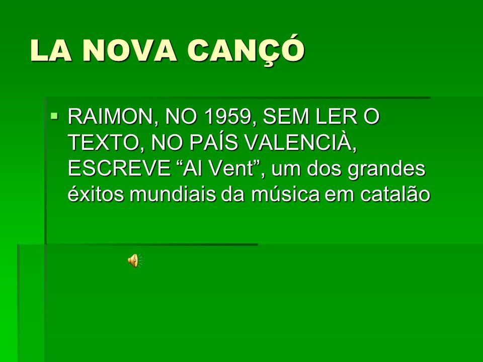 LA NOVA CANÇÓ RAIMON, NO 1959, SEM LER O TEXTO, NO PAÍS VALENCIÀ, ESCREVE Al Vent , um dos grandes éxitos mundiais da música em catalão.