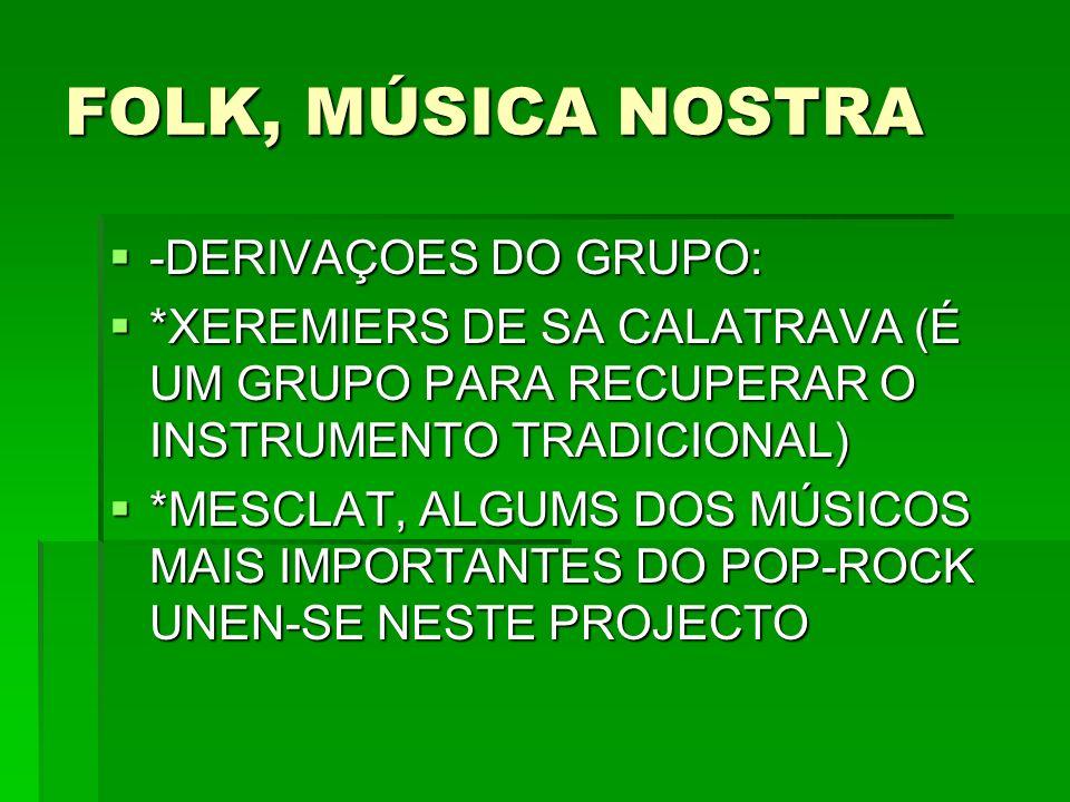 FOLK, MÚSICA NOSTRA -DERIVAÇOES DO GRUPO: