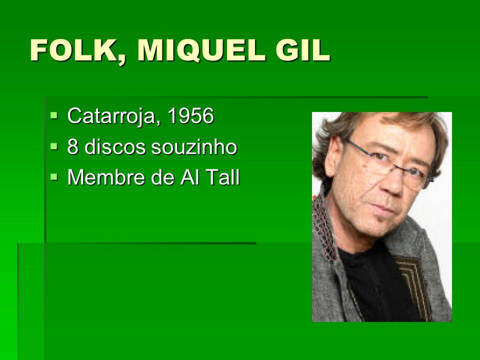 FOLK, MIQUEL GIL Catarroja, 1956 8 discos souzinho Membre de Al Tall