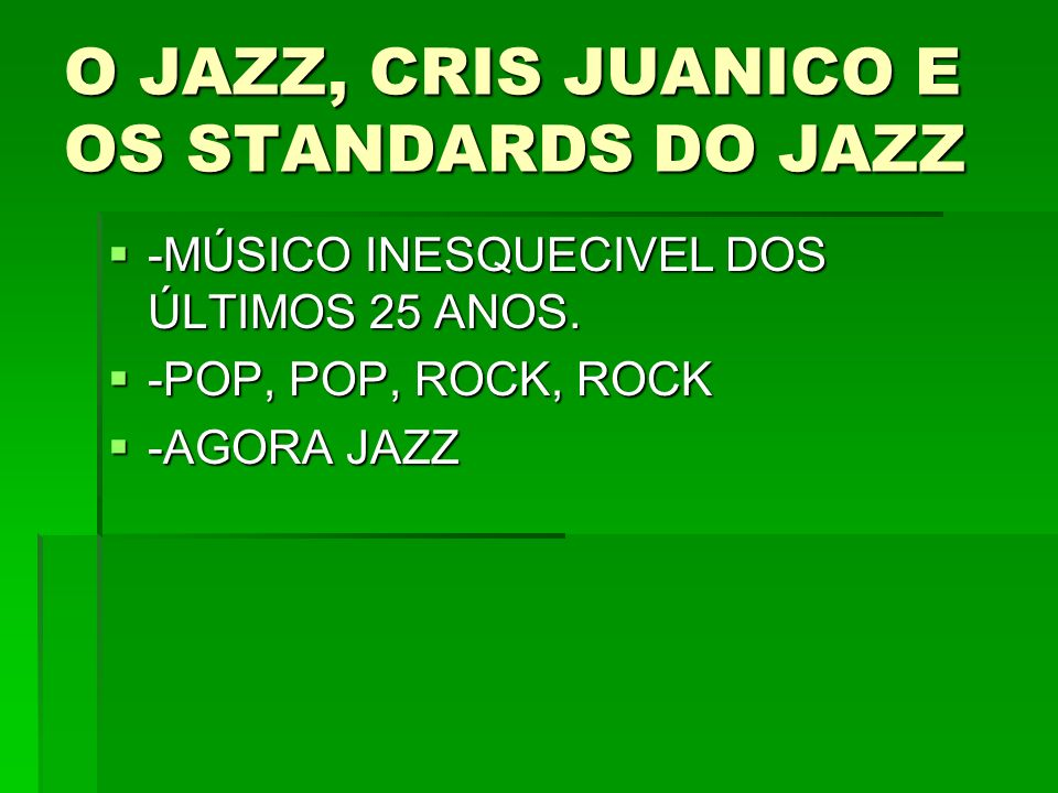 O JAZZ, CRIS JUANICO E OS STANDARDS DO JAZZ