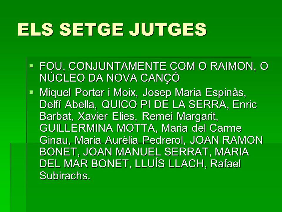 ELS SETGE JUTGES FOU, CONJUNTAMENTE COM O RAIMON, O NÚCLEO DA NOVA CANÇÓ.