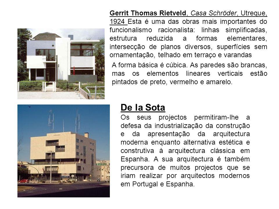 Gerrit Thomas Rietveld, Casa Schröder, Utreque, 1924 Esta é uma das obras mais importantes do funcionalismo racionalista: linhas simplificadas, estrutura reduzida a formas elementares, intersecção de planos diversos, superfícies sem ornamentação, telhado em terraço e varandas