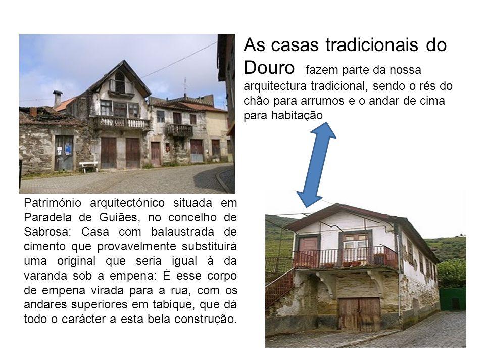 As casas tradicionais do Douro fazem parte da nossa arquitectura tradicional, sendo o rés do chão para arrumos e o andar de cima para habitação