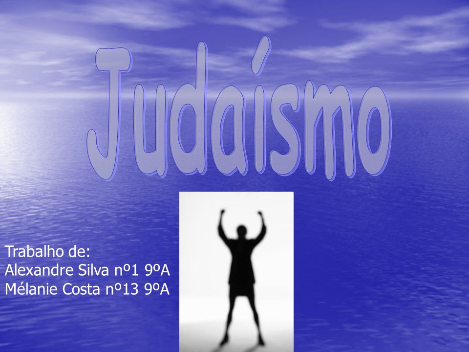 Judaísmo Trabalho de: Alexandre Silva nº1 9ºA Mélanie Costa nº13 9ºA