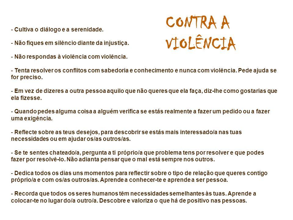 CONTRA A VIOLÊNCIA Cultiva o diálogo e a serenidade.