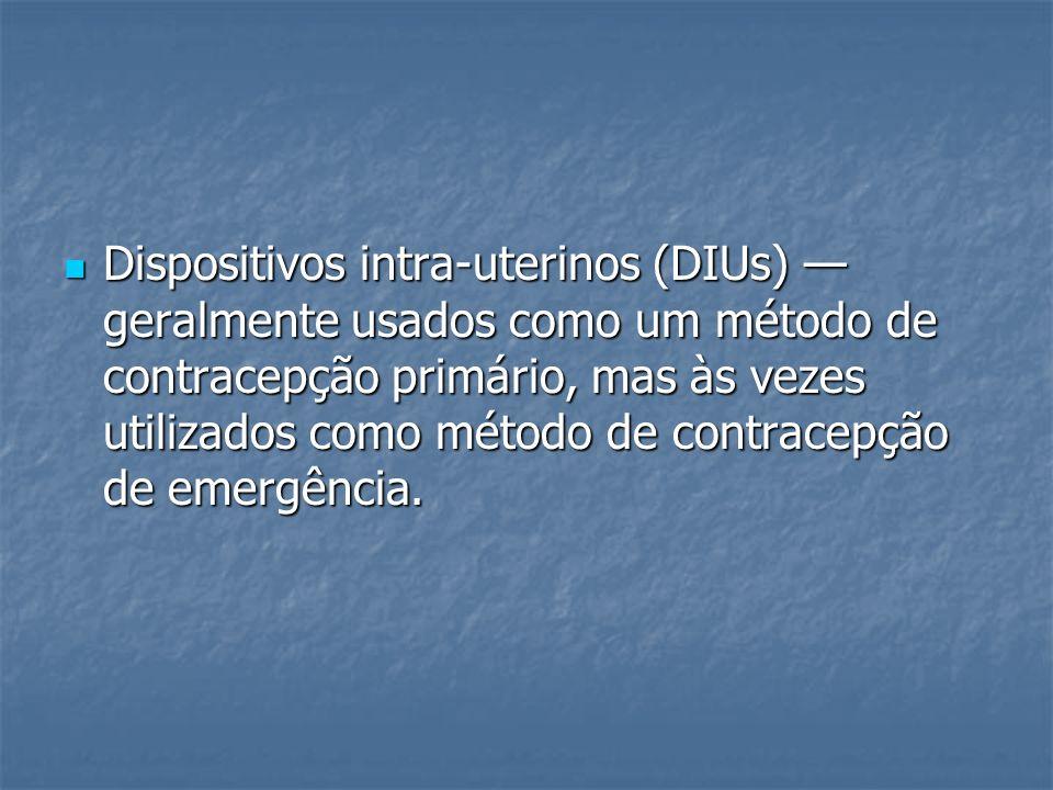 Dispositivos intra-uterinos (DIUs) — geralmente usados como um método de contracepção primário, mas às vezes utilizados como método de contracepção de emergência.