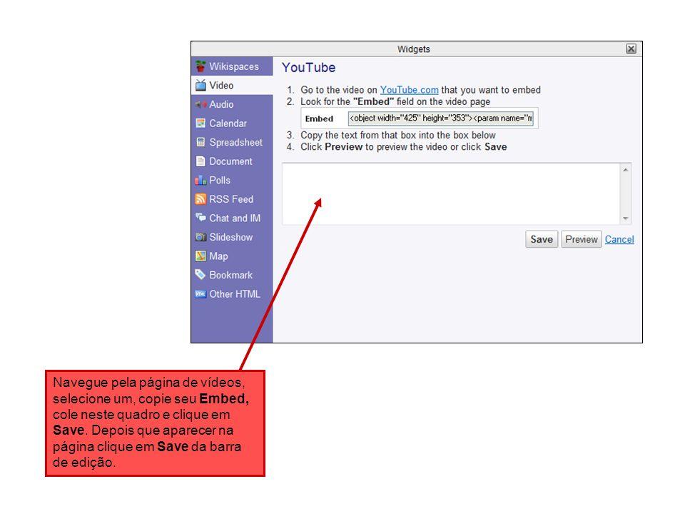 Navegue pela página de vídeos, selecione um, copie seu Embed, cole neste quadro e clique em Save.