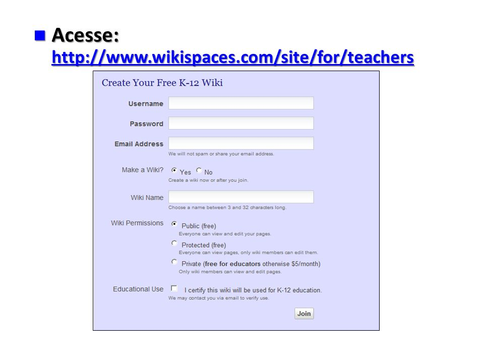 Acesse: http://www.wikispaces.com/site/for/teachers