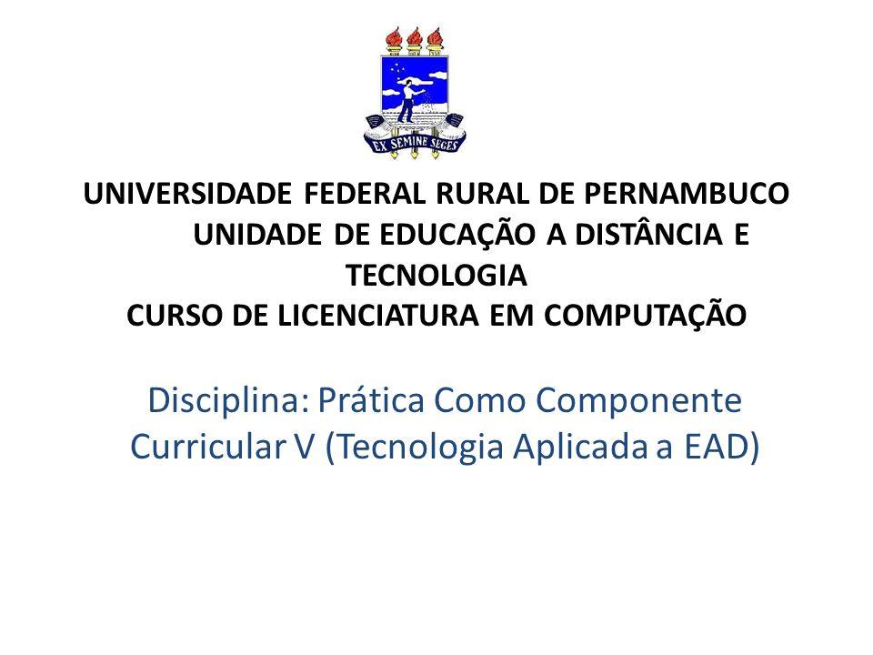UNIVERSIDADE FEDERAL RURAL DE PERNAMBUCO UNIDADE DE EDUCAÇÃO A DISTÂNCIA E TECNOLOGIA CURSO DE LICENCIATURA EM COMPUTAÇÃO