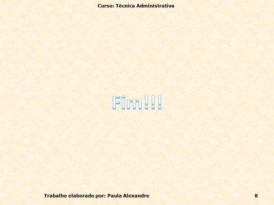 Curso: Técnica Administrativa Trabalho elaborado por: Paula Alexandre
