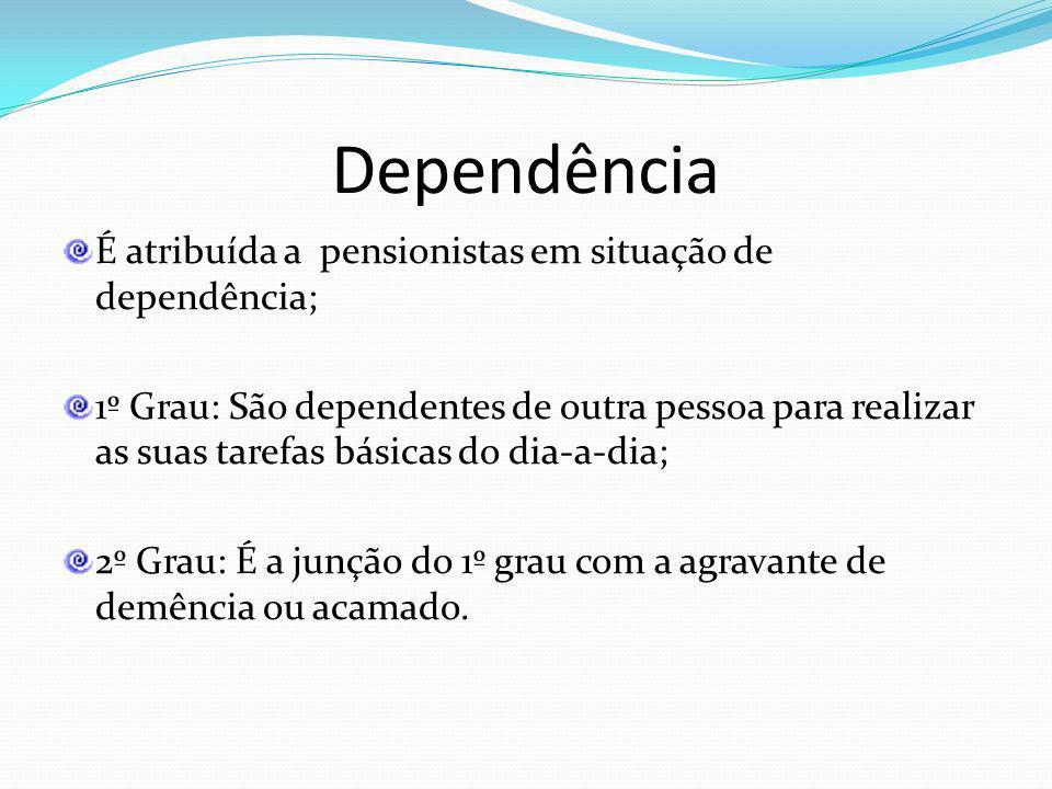 Dependência É atribuída a pensionistas em situação de dependência;