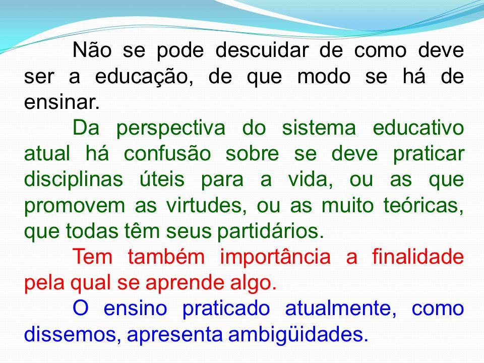 Não se pode descuidar de como deve ser a educação, de que modo se há de ensinar.