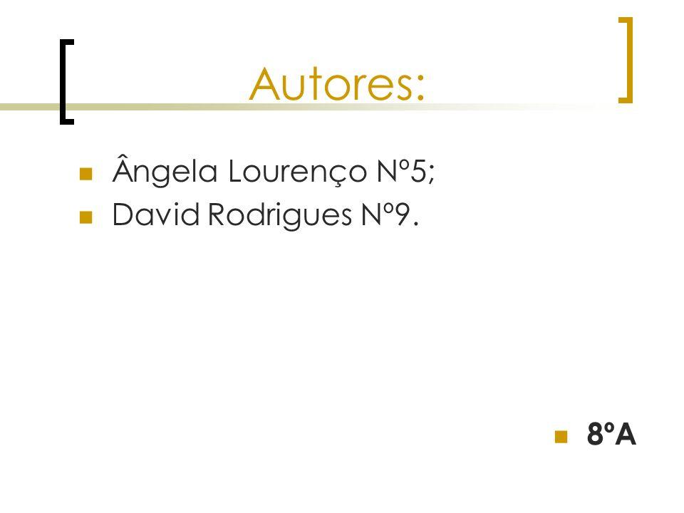 Autores: Ângela Lourenço Nº5; David Rodrigues Nº9. 8ºA