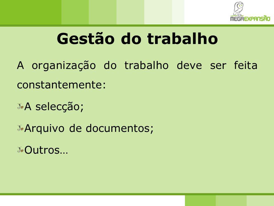 Gestão do trabalho A organização do trabalho deve ser feita constantemente: A selecção; Arquivo de documentos;