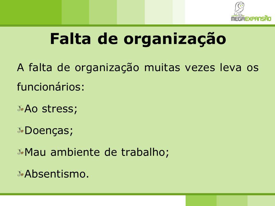 Falta de organização A falta de organização muitas vezes leva os funcionários: Ao stress; Doenças;