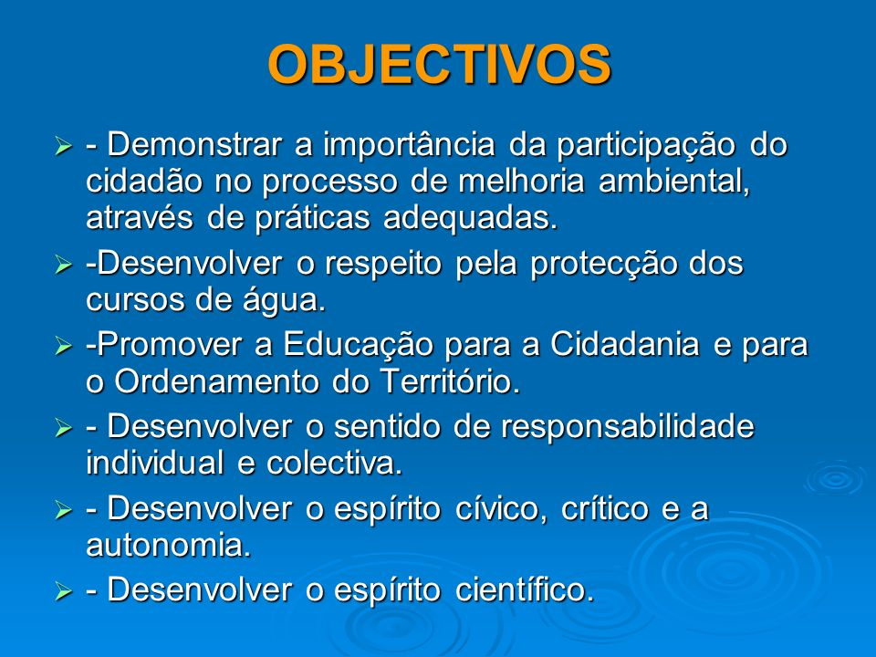 OBJECTIVOS - Demonstrar a importância da participação do cidadão no processo de melhoria ambiental, através de práticas adequadas.