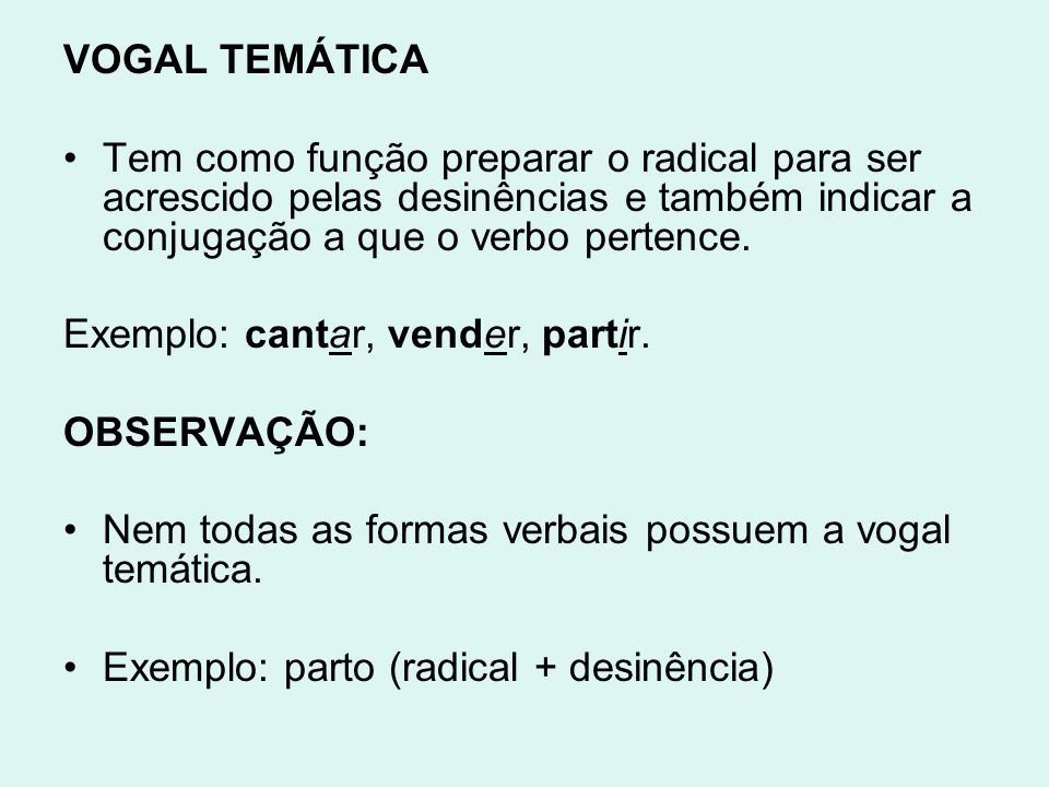 VOGAL TEMÁTICA Tem como função preparar o radical para ser acrescido pelas desinências e também indicar a conjugação a que o verbo pertence.