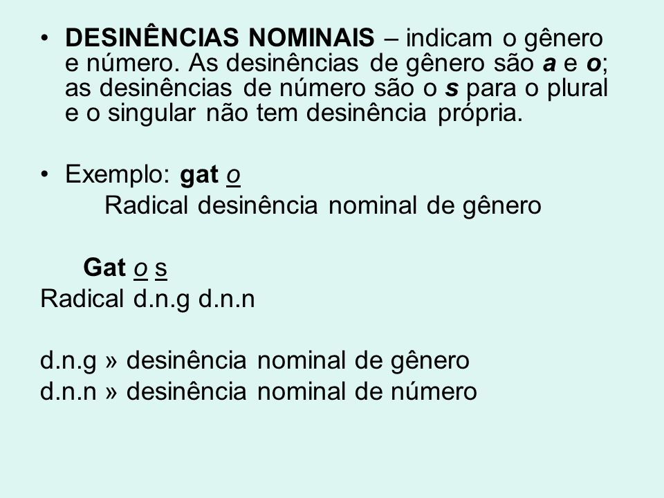 DESINÊNCIAS NOMINAIS – indicam o gênero e número