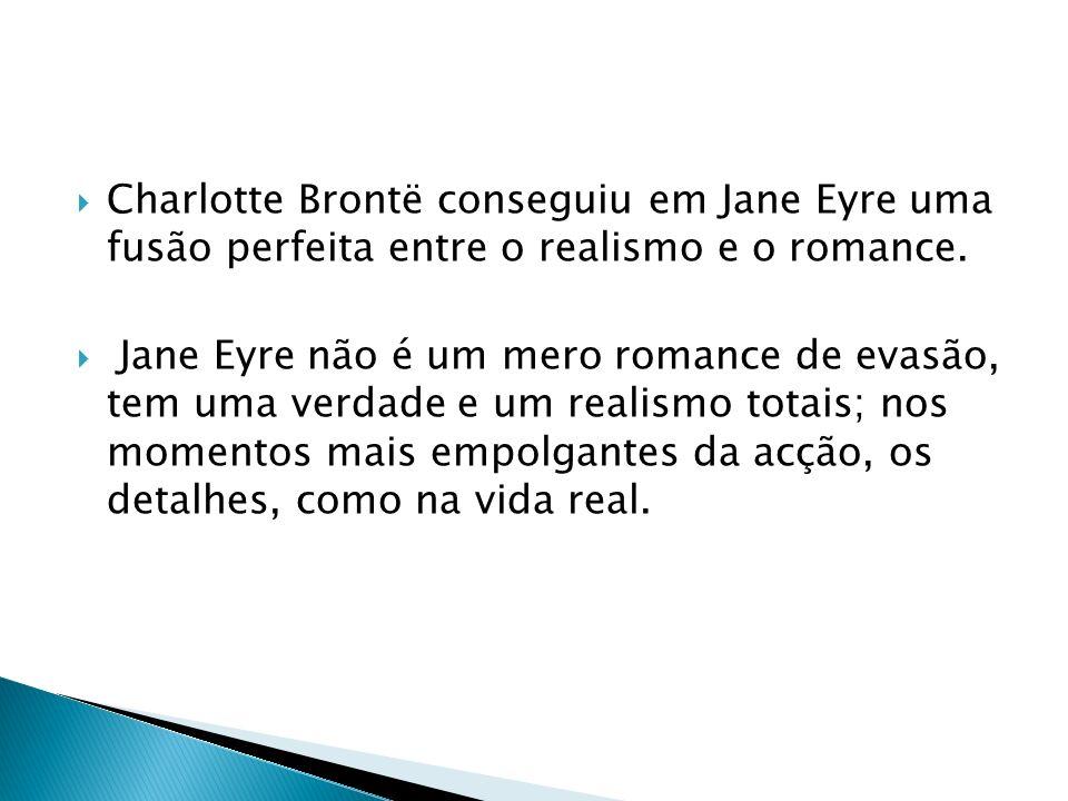 Charlotte Brontë conseguiu em Jane Eyre uma fusão perfeita entre o realismo e o romance.