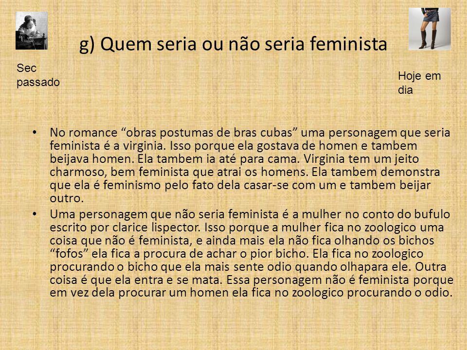 g) Quem seria ou não seria feminista