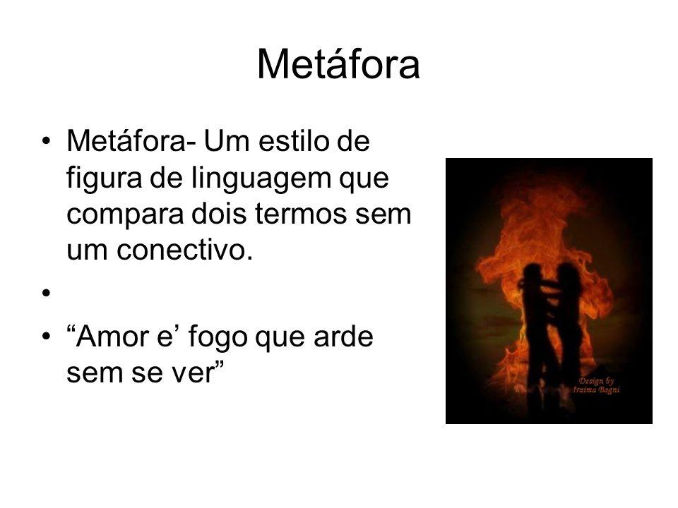 Metáfora Metáfora- Um estilo de figura de linguagem que compara dois termos sem um conectivo.