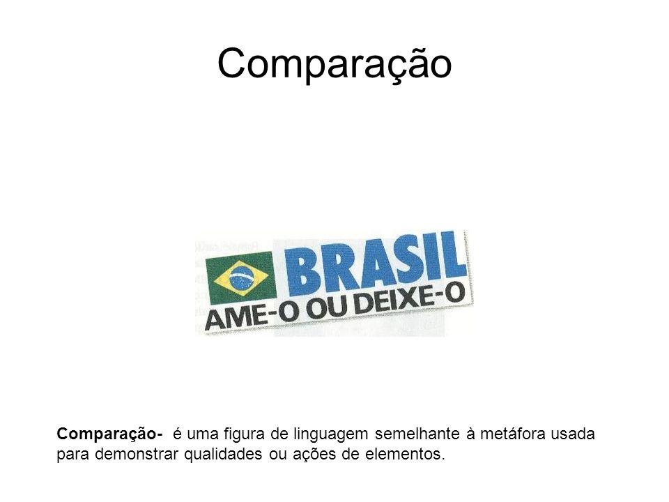 ComparaçãoComparação- é uma figura de linguagem semelhante à metáfora usada para demonstrar qualidades ou ações de elementos.