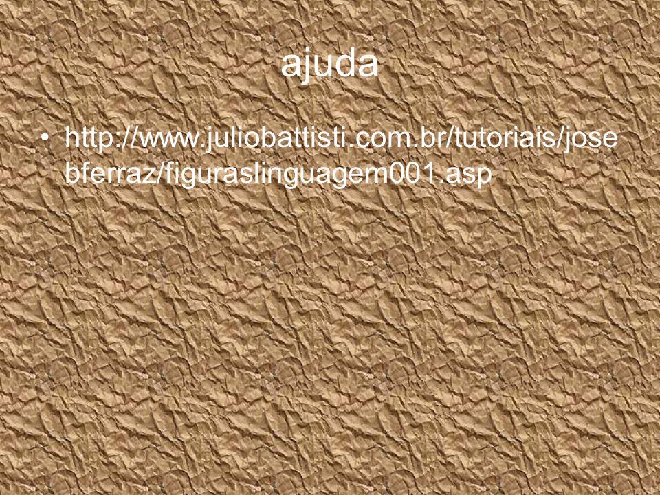 ajuda http://www.juliobattisti.com.br/tutoriais/josebferraz/figuraslinguagem001.asp