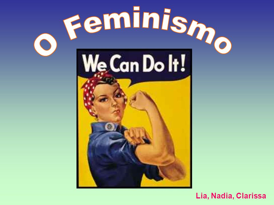 O Feminismo Lia, Nadia, Clarissa