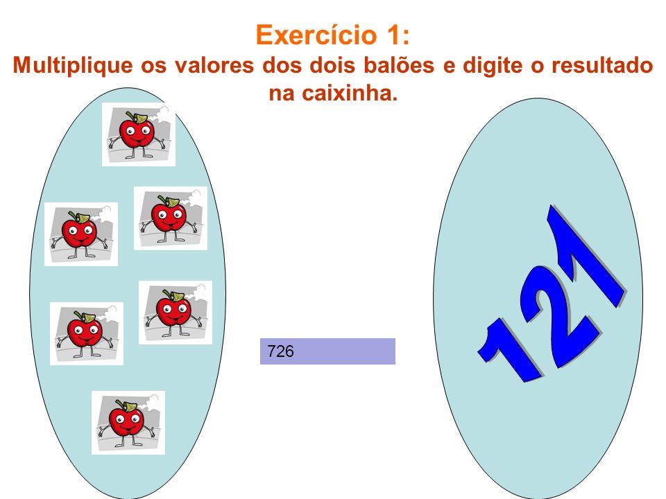 Exercício 1: Multiplique os valores dos dois balões e digite o resultado na caixinha.