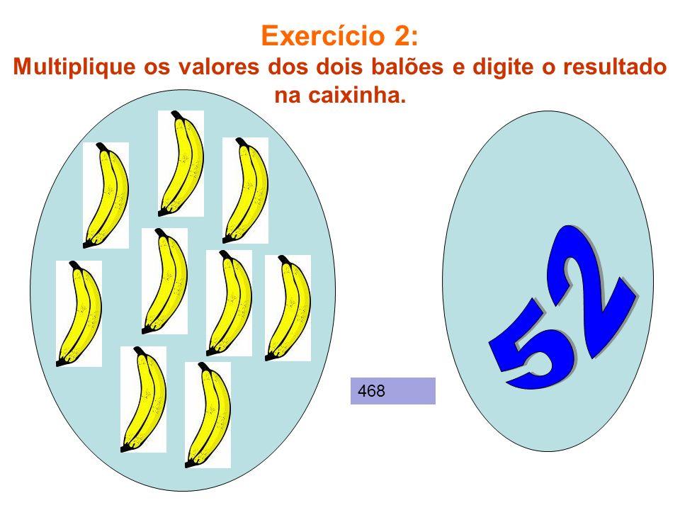Exercício 2: Multiplique os valores dos dois balões e digite o resultado na caixinha.