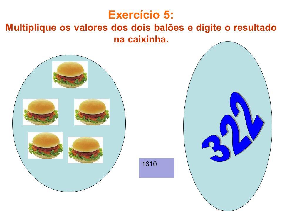 Exercício 5: Multiplique os valores dos dois balões e digite o resultado na caixinha.